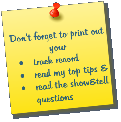 Don't forget to print out your  •	track record •	read my top tips & •	read the show&tell questions
